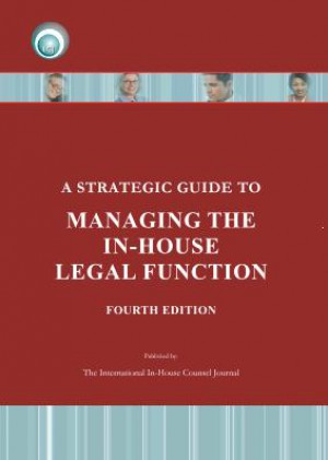 A Strategic Guide To Managing the In-House Counsel Legal Function (4th EDITION)