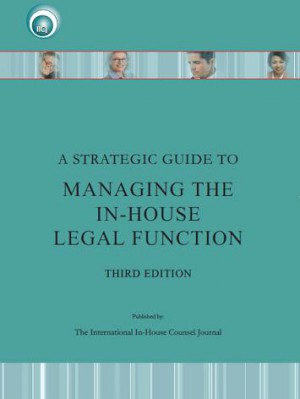 A Strategic Guide To Managing the In-House Counsel Legal Function (3rd EDITION)